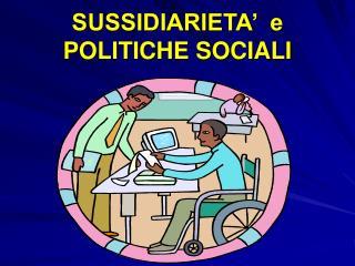 SUSSIDIARIETA'  e POLITICHE SOCIALI