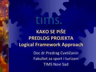 KAKO SE PI ŠE PREDLOG PROJEKTA Logical Framework Approach