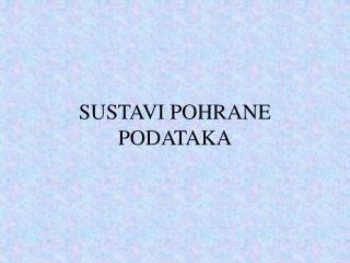 SUSTAVI POHRANE PODATAKA