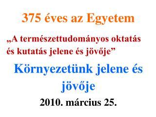 """375 éves az Egyetem """"A természettudományos oktatás és kutatás jelene és jövője"""""""