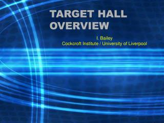 TARGET HALL OVERVIEW