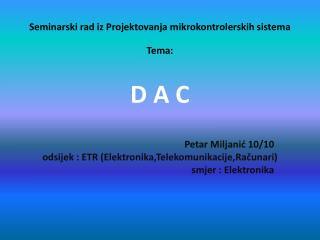 Seminarski rad iz Projektovanja mikrokontrolerskih sistema Tema: D A C