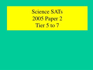Science SATs  2005 Paper 2  Tier 5 to 7