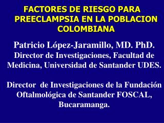 Patricio L�pez-Jaramillo, MD. PhD.
