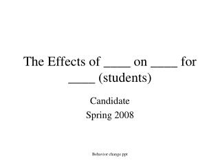 The Effects of ____ on ____ for ____ (students)
