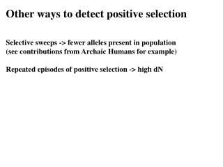 Other ways to detect positive selection Selective sweeps -> fewer alleles present in population