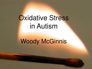 Oxidative Stress  in Autism Woody McGinnis