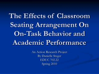 The Effects of Classroom Seating Arrangement On On-Task Behavior and Academic Performance