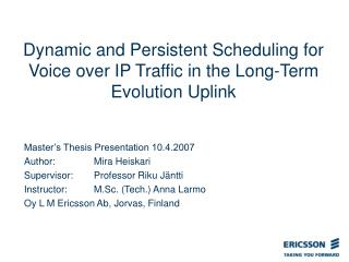 Dynamic and Persistent Scheduling for Voice over IP Traffic in the Long-Term Evolution Uplink