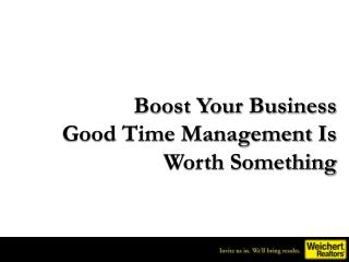 Boost Your Business Good Time Management Is Worth Something