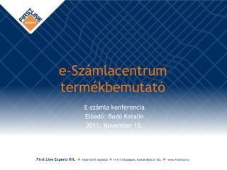 E-számla konferencia Előadó: Bodó Katalin 2011. November 15.
