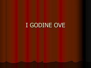 I GODINE OVE