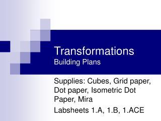 Transformations Building Plans