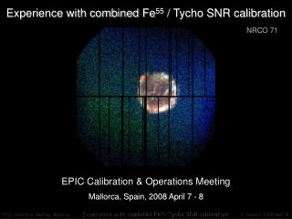 Experience with combined Fe 55  / Tycho SNR calibration