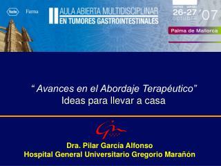 Dra. Pilar García Alfonso Hospital General Universitario Gregorio Marañón