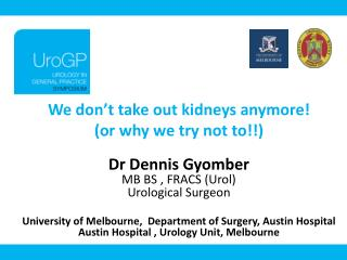 We don't take out kidneys anymore! (or why we try not to!!) Dr Dennis  Gyomber