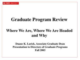 Graduate Program Review Where We Are, Where We Are Headed and Why