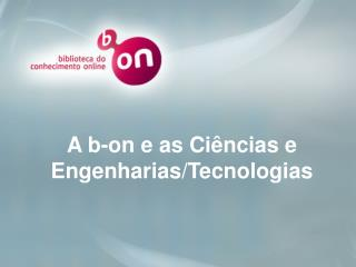 A b-on e as Ci�ncias e Engenharias/Tecnologias