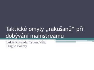"""Taktické omyly """"rakušanů"""" při dobývání mainstreamu"""
