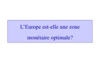 L Europe est-elle une zone mon taire optimale