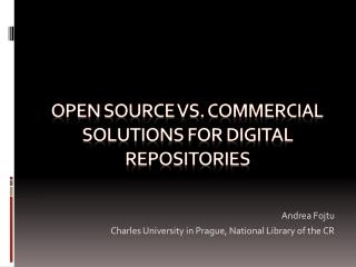 Open source vs. COMMERCIAL SOLUTIONS FOR DIGITAL REPOSITORIES