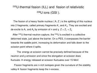 235 U-thermal fission (ILL) and  fission of relativistic       238 U ions (GSI ).