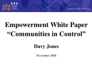 "Empowerment White Paper   ""Communities in Control"" Davy Jones November 2008"