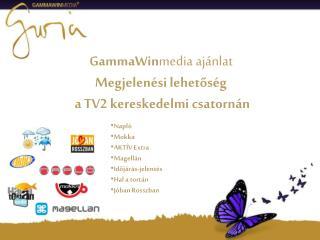 GammaWin media ajánlat Megjelenési lehetőség  a TV2 kereskedelmi csatornán
