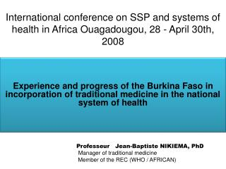 International conference on SSP and systems of health in Africa Ouagadougou, 28 - April 30th, 2008