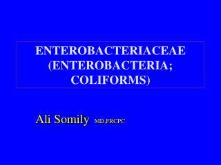 ENTEROBACTERIACEAE (ENTEROBACTERIA; COLIFORMS)