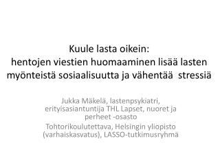 Jukka Mäkelä, lastenpsykiatri, erityisasiantuntija THL Lapset, nuoret ja perheet  -osasto