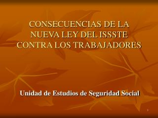 CONSECUENCIAS DE LA NUEVA LEY DEL ISSSTE CONTRA LOS TRABAJADORES