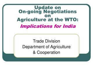 Update on  On-going Negotiations  on  Agriculture at the WTO: Implications for India