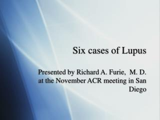 Six cases of Lupus