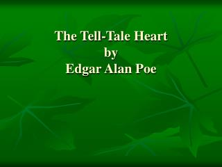 The Tell-Tale Heart  by Edgar Alan Poe
