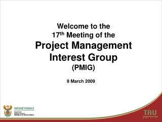 Welcome to the  17 th  Meeting of the  Project Management  Interest Group  (PMIG)