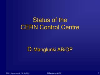 Status of the  CERN Control Centre D. Manglunki AB/OP