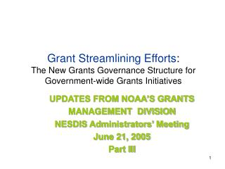 UPDATES FROM NOAA�S GRANTS  MANAGEMENT  DIVISION NESDIS Administrators� Meeting June 21, 2005