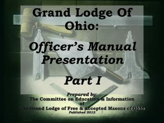 Grand Lodge Of Ohio: Officer�s Manual Presentation Part I