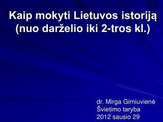 Kaip mokyti Lietuvos istoriją  (nuo darželio iki 2-tros kl.)