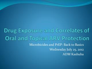 Drug Exposure and Correlates of Oral and Topical ARV Protection