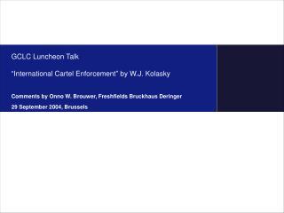 """GCLC Luncheon Talk """"International Cartel Enforcement"""" by W.J. Kolasky"""