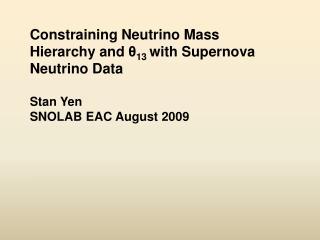 Constraining Neutrino Mass Hierarchy and  θ 13  with Supernova Neutrino Data Stan Yen