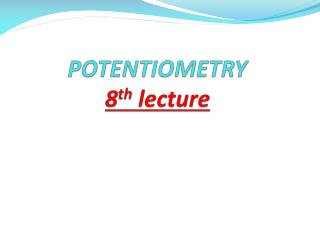 POTENTIOMETRY 8 th  lecture