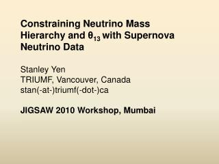 Constraining Neutrino Mass Hierarchy and  θ 13  with Supernova Neutrino Data Stanley Yen