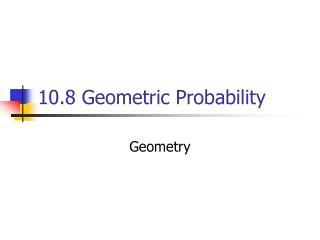 10.8 Geometric Probability