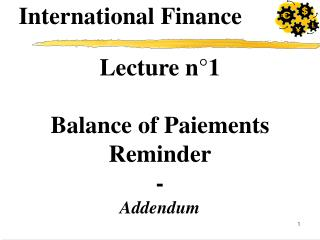 Lecture n°1 Balance of Paiements  Reminder - Addendum
