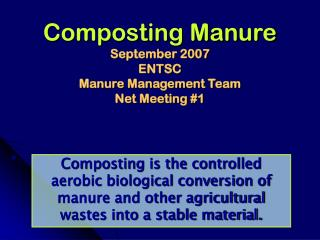 Composting Manure September 2007 ENTSC Manure Management Team Net Meeting #1