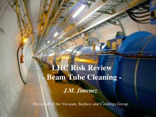 LHC Risk Review - Beam Tube Cleaning -