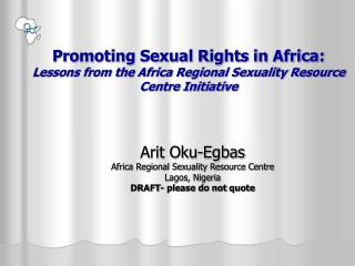 Arit Oku-Egbas Africa Regional Sexuality Resource Centre Lagos, Nigeria